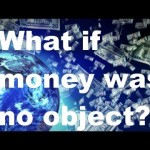What if Money was no Object?