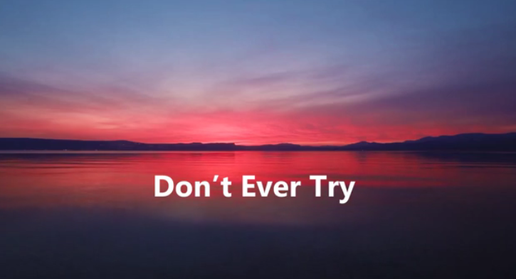 Don't Ever Try