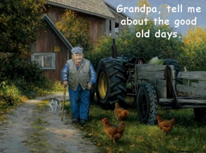 Grandpa, Tell Me about the Good Old Days