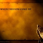 When Friends Come By