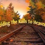 Riding the Rails to Heaven