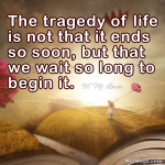 The Tragedy of Life…