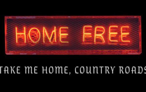 Take Me Home, Country Roads – Home Free