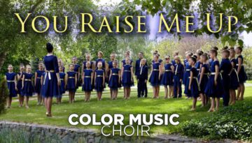 You Raise Me Up – Color Music Children's Choir