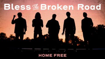 Home Free – Bless The Broken Road